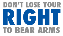 Don't Lose Your Right to Bear Arms